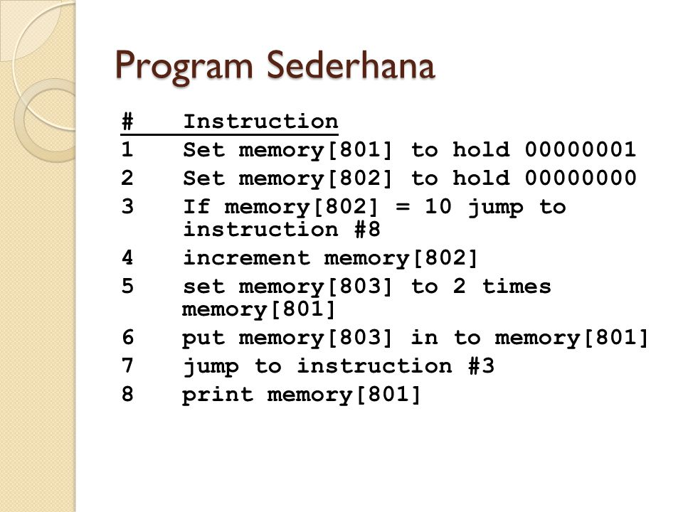 Program Sederhana # Instruction 1 Set memory[801] to hold 00000001